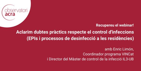 """Recupereu webinar """"Aclarim dubtes pràctics respecte el control d'infeccions (EPIs i processos de desinfecció a les residències)"""